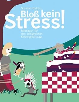 Bloß kein Stress!: Ideenbuch für den erfolgreichen Kindergeburtstag - 1